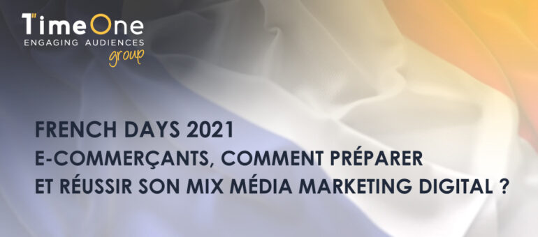 French Days 2021 e-commerçants, comment préparer et réussir son mix média marketing digital ?